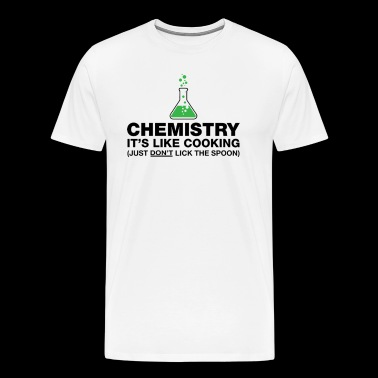 Chemistry Is Like Cooking - Men's Premium T-Shirt