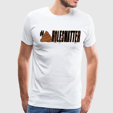 SHITHOLESMATTER - Men's Premium T-Shirt