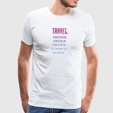 Travel. As much as you are. As Far as you can. - Men's Premium T-Shirt