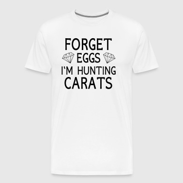 Funny Forget Eggs I'm hunting carats Easter gift - Men's Premium T-Shirt