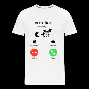 Vacation Holiday Vacation is calling - Men's Premium T-Shirt