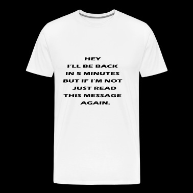 hey i ll be back in 5 minutes - Men's Premium T-Shirt