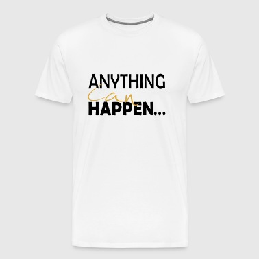 Anything Can Happen... - Men's Premium T-Shirt