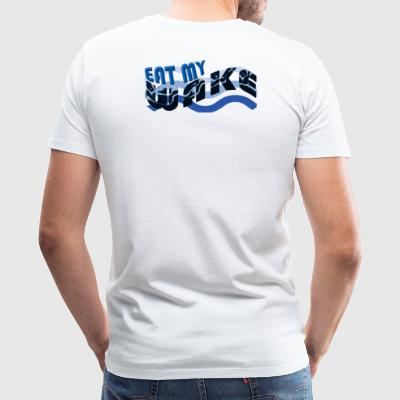 EAT MY WAKE sailing shirts andgifts for the sailor - Men's Premium T-Shirt