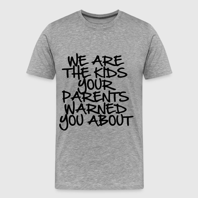 We Are The Kids Your Parents Warned You About - Men's Premium T-Shirt