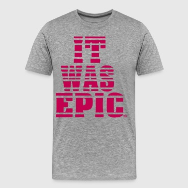 IT WAS EPIC - Men's Premium T-Shirt