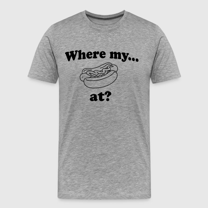Where my dogs at? (Hot dogs) - Men's Premium T-Shirt