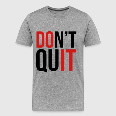 dont quit - Men's Premium T-Shirt