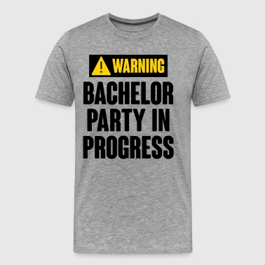 Warning! Bachelor Party In Progress - Men's Premium T-Shirt