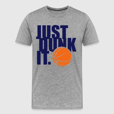 JUST DUNK IT - Men's Premium T-Shirt