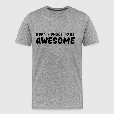 Don't forget to be awesome - Men's Premium T-Shirt