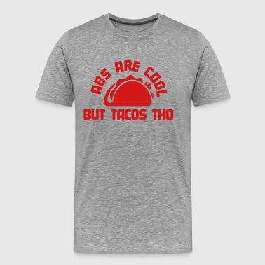 Abs Are Cool, But Tacos Tho - Men's Premium T-Shirt