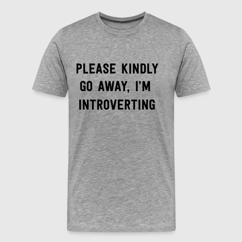 Please kindly go away I'm introverting - Men's Premium T-Shirt