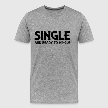 Single and ready to mingle - Men's Premium T-Shirt