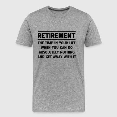 Retirement. Do anything and get away with it - Men's Premium T-Shirt