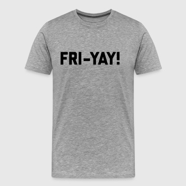Fri-Yay! Funny Quote - Men's Premium T-Shirt