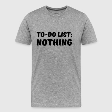 To-Do List: Nothing - Men's Premium T-Shirt