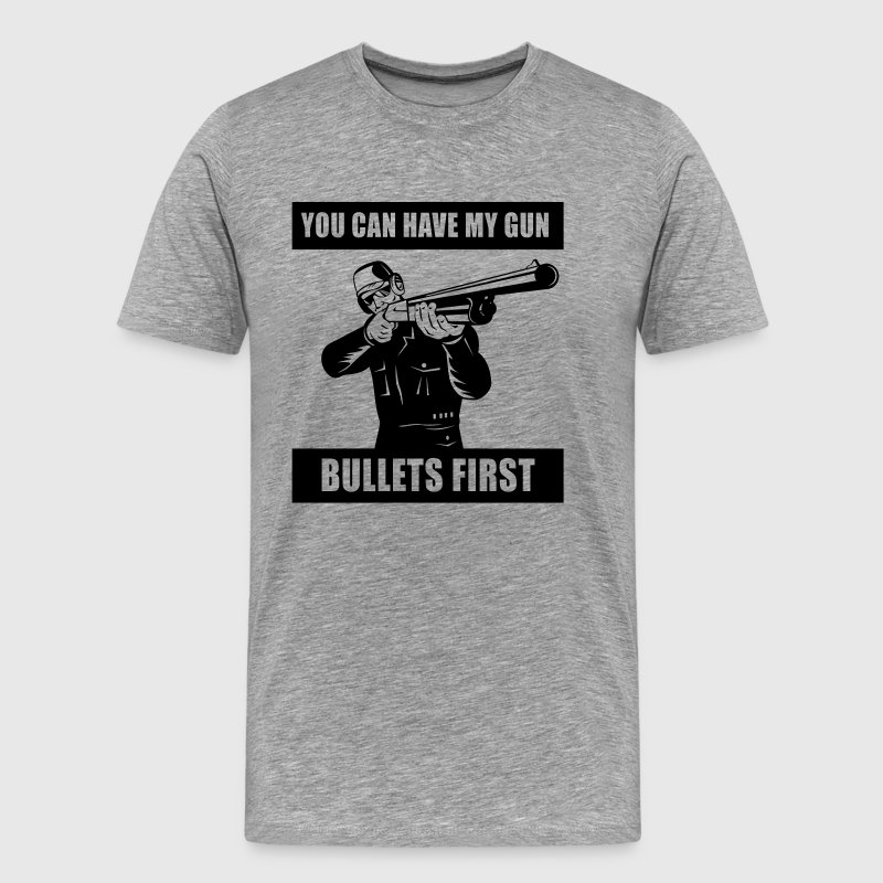 You can have my gun bullets first - Men's Premium T-Shirt