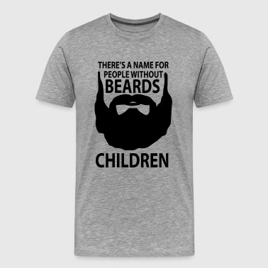 theres a name for people without beards Children - Men's Premium T-Shirt