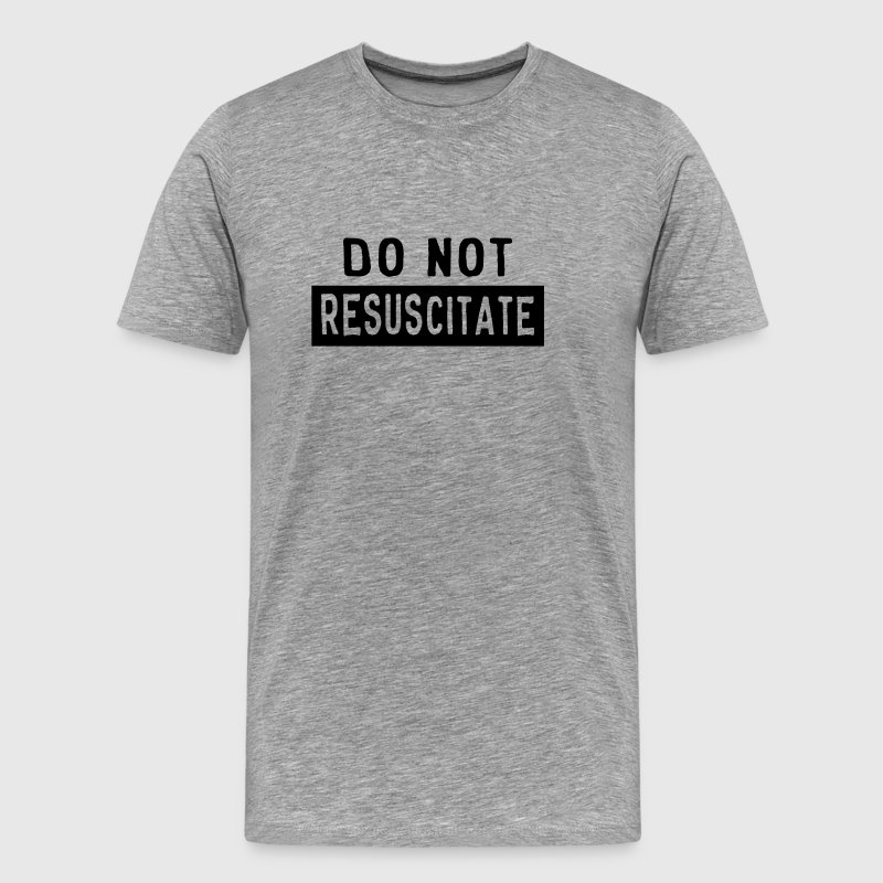 Do not Resuscitate - Men's Premium T-Shirt