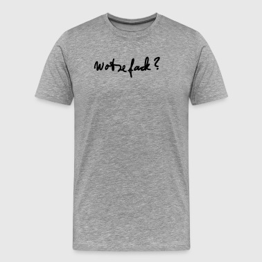 What the Fuck? - Men's Premium T-Shirt