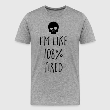 108% Tired Funny Quote - Men's Premium T-Shirt