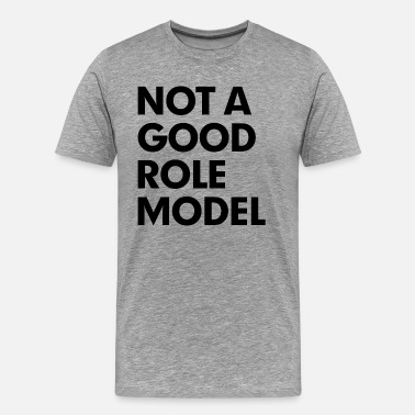 Model Not a Good Role Model - Men's Premium T-Shirt