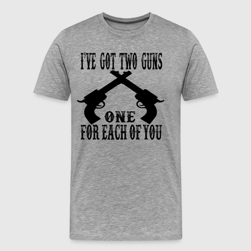 I've Got Two Guns One For Each Of You - Men's Premium T-Shirt