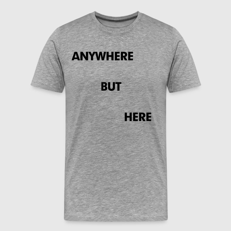 Anywhere But Here - Men's Premium T-Shirt