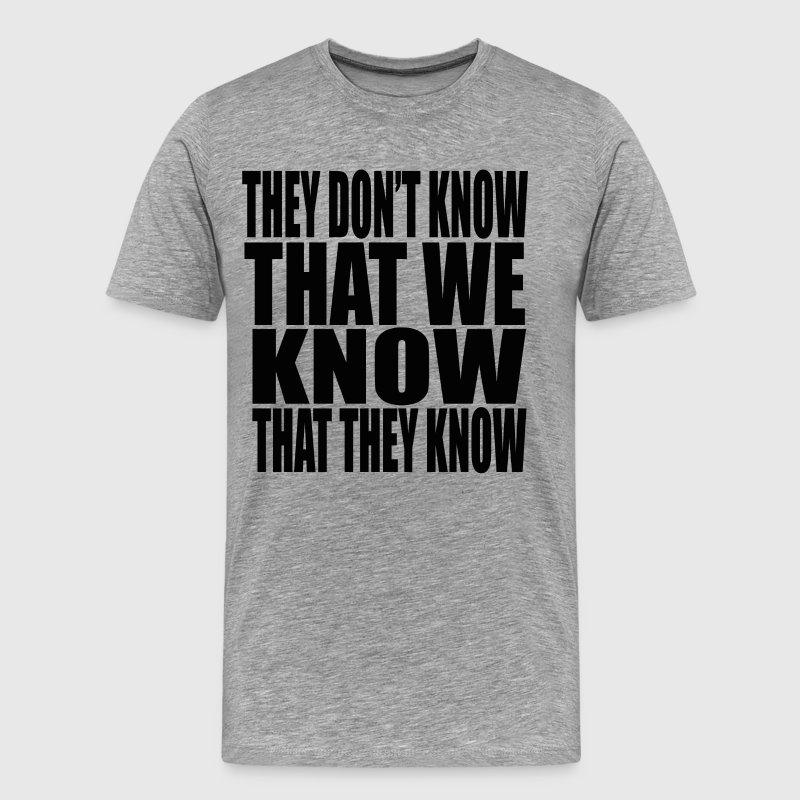 Friends Quote - They Don't Know That We Know...... - Men's Premium T-Shirt