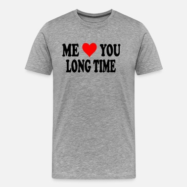 Me Love You Long Time Full Metal Jacket Quote - Me Love You Long Time - Men's Premium T-Shirt