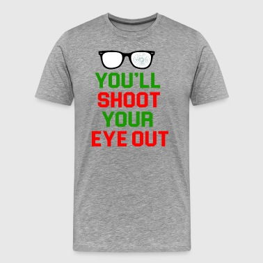 Shoot Your Eye Out You'll Shoot Your Eye Out - Men's Premium T-Shirt