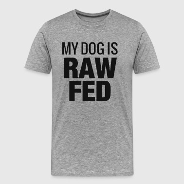 Barf Fuck My dog is RAW fed - Men's Premium T-Shirt