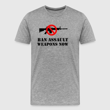 Ban Sign Ban Assault Weapons Now! - Men's Premium T-Shirt