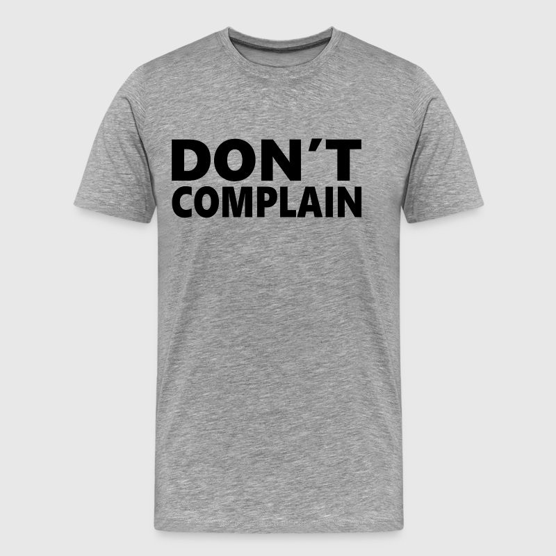 Don't Complain - Men's Premium T-Shirt