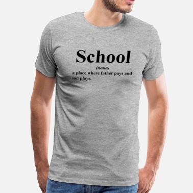 Pay For Play SCHOOL A PLACE WHERE FATHER PAYS AND SON PLAYS - Men's Premium T-Shirt