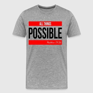 ALL THINGS POSSIBLE QUOTE RELIGIOUS MOTIVATION - Men's Premium T-Shirt