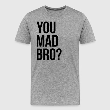 YOU MAD BRO? - Men's Premium T-Shirt