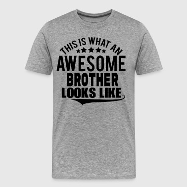 Awesome Brother Looks Like THIS IS WHAT AN AWESOME BROTHER LOOKS LIKE - Men's Premium T-Shirt