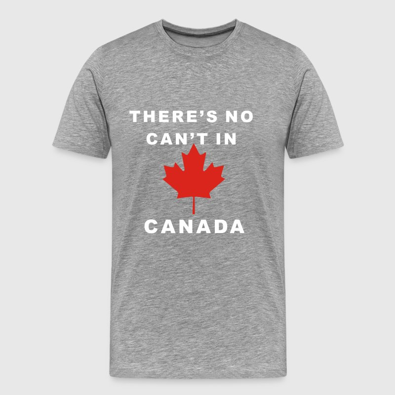 There's No Can't In Canad - Men's Premium T-Shirt