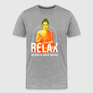 Relax nothing is under control - Men's Premium T-Shirt