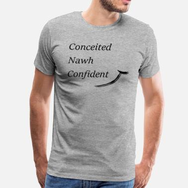 Conceited Conceited Nawh Confident - Men's Premium T-Shirt