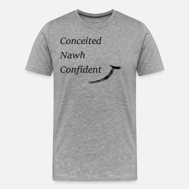Self-conceited Conceited Nawh Confident - Men's Premium T-Shirt