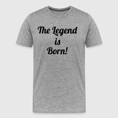 The Legend is Born! - Men's Premium T-Shirt