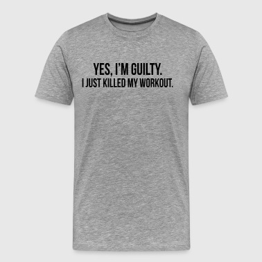 GUILTY Just Killed My Workout GYM TRAINING - Men's Premium T-Shirt