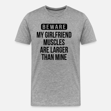 My Friend Sportswear BEWARE My Girlfriend Muscles Are Larger Than Mine  - Men's Premium T-Shirt