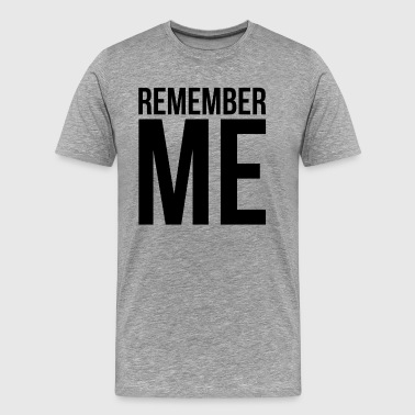 REMEMBER ME - Men's Premium T-Shirt
