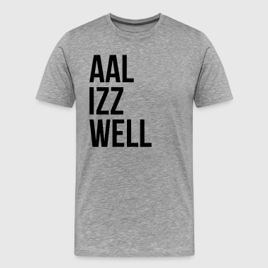 Izz AAL IZZ WELL ALL IS WELL EVERYTHING WILL BE OKAY - Men's Premium T-Shirt