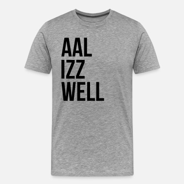 All Is Well AAL IZZ WELL ALL IS WELL EVERYTHING WILL BE OKAY - Men's Premium T-Shirt