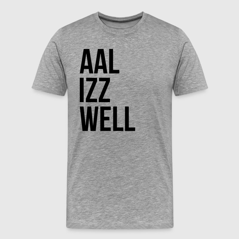 AAL IZZ WELL ALL IS WELL EVERYTHING WILL BE OKAY - Men's Premium T-Shirt
